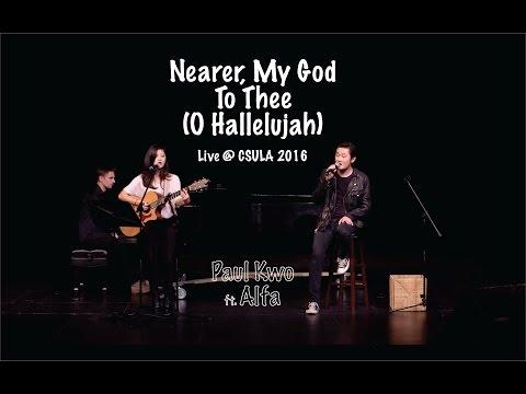 Paul Kwo sings Nearer My God To Thee O Hallelujah  Ft. Alfa Garcia