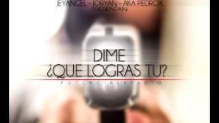 Dime Que Logras Tu - Aka Pedrox Ft JeyAngel & Joryan