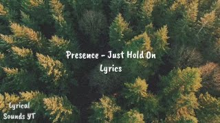 Presence - Just Hold On (Lyrics)