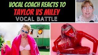 Vocal Coach Reacts to Taylor Swift Vs Miley Cyrus VOCAL BATTLE