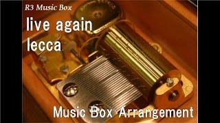live again/lecca [Music Box]