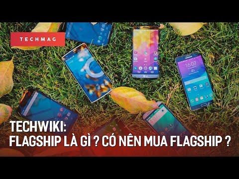 TechWiki: Flagship là gì ? Có nên mua 1 chiếc flagship ? ( P1 )