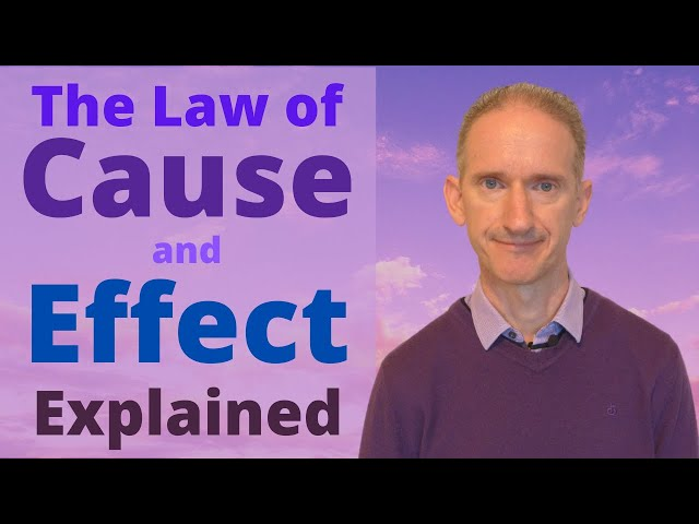 The Law of Cause and Effect Explained - How it Works and Why it Works