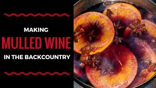 Backcountry Mulled Wine on a Wood Stove