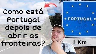 COMO ESTÁ PORTUGAL DEPOIS DE ABRIR AS FRONTEIRAS #750