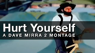 Hurt Yourself: A Dave Mirra 2 Montage