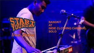 #SYDlive || START YOUR DAY - BANGKIT @ INDIE CLOTHING CARNIVAL SOLO 2017