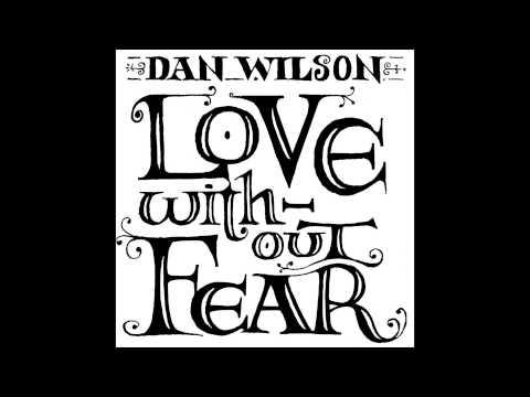 Клип Dan Wilson - Love Without Fear