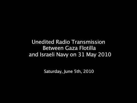 Unedited Radio Transmission Between Gaza Flotilla and Israeli Navy