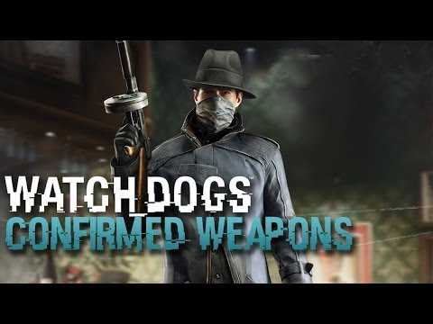Watch Dogs 32+ CONFIRMED Weapons - Assault Rifles,Snipers,Sticky Bombs & More! (Watch_Dogs)