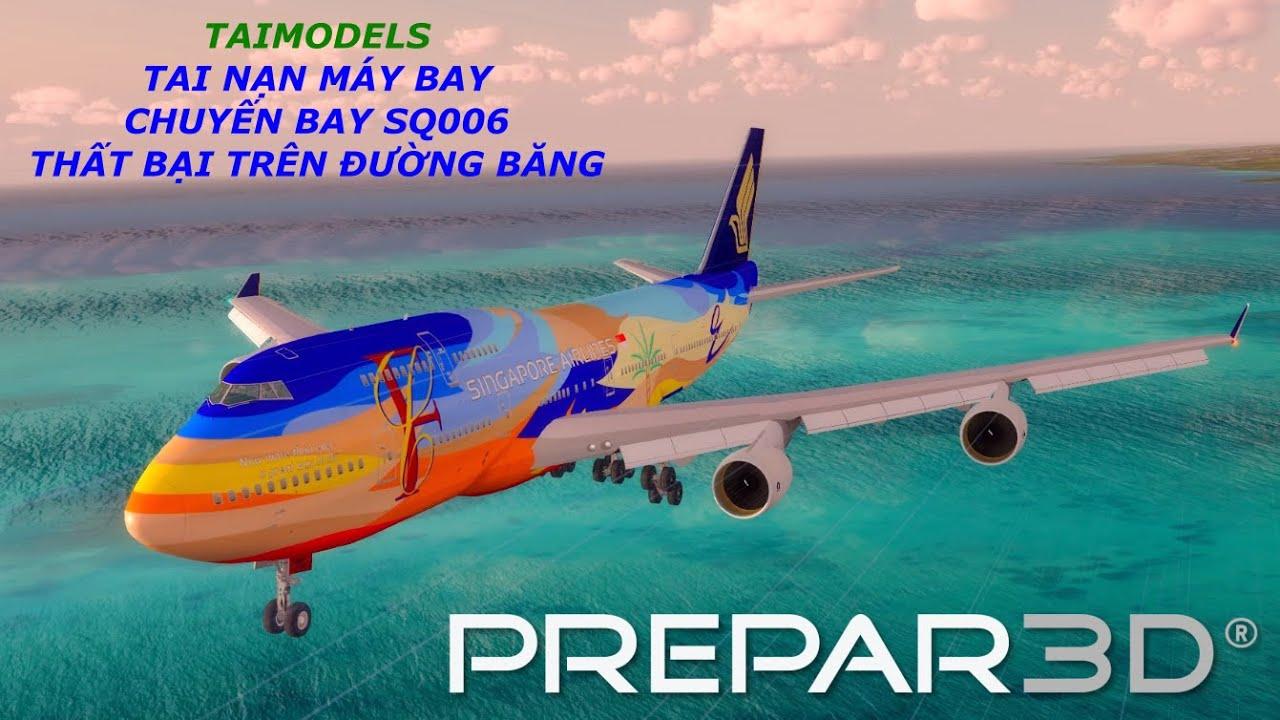 TAI NẠN MÁY BAY: CHUYẾN BAY 006 CỦA SINGAPORE AIRLINES | BOEING 747-400 | P3D GAME|TAIMODELS.