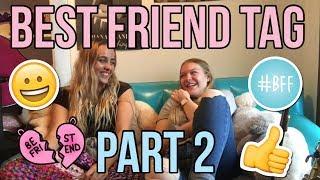 Best Friend Tag Part 2