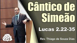 Lucas 2.22-35 - O Cântico de Simeão - Rev. Thiago de Souza Dias