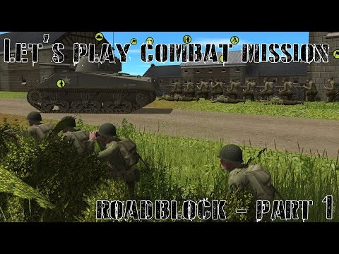 Let's Play! Combat Mission: Battle For Normandy - Roadblock Part 1