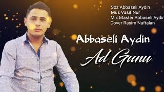 Abbaseli Aydin - Ad Gunu 2020 (gozel ad gunu mahnisi 2020 )