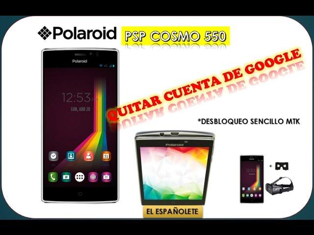 29b0929c74 QUITAR CUENTA DE GOOGLE POLAROID COSMO PSP 550 - FRP - BYPASS