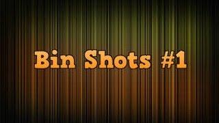 Bin shots #1