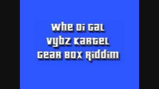 Vybz Kartel - Whe Di Gal (Gear Box Riddim)