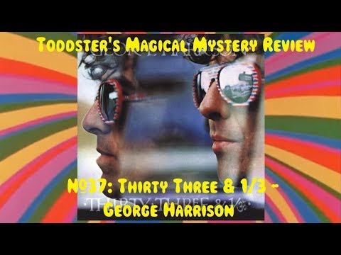 Toddster's Magical Mystery Review #37: Thirty Three & 1/3 - George Harrison