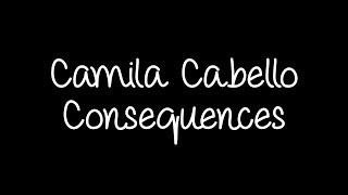 Camila Cabello - Consequences Lyrics
