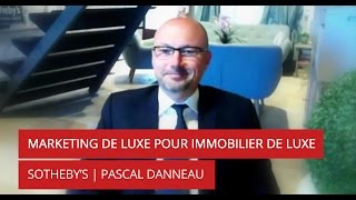 Interview de Pascal Danneau - Marketing de luxe pour immobilier de luxe chez Sotheby's Luberon