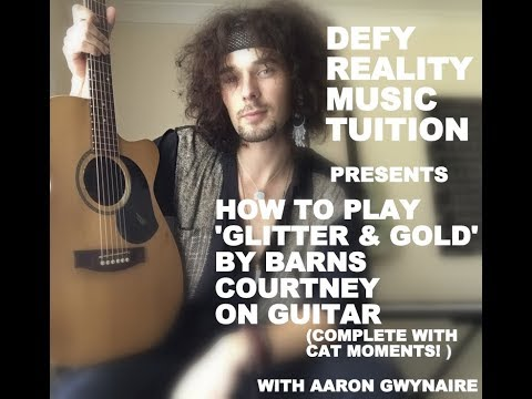 How To Play Glitter & Gold by Barns Courtney