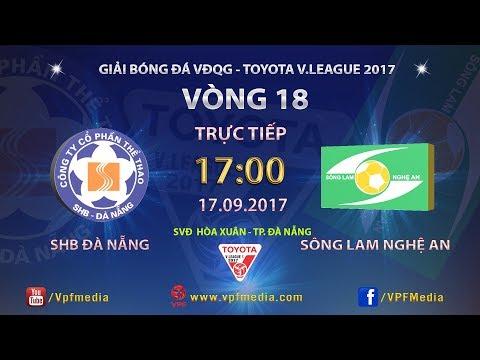 TRỰC TIẾP | SHB ĐÀ NẴNG vs SÔNG LAM NGHỆ AN | VÒNG 18 TOYOTA V LEAGUE 2017
