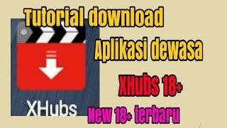 Tutorial/cara download aplikasi dewasa xhubs