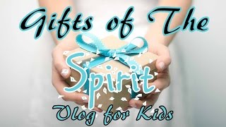 Spiritual Gifts-  {Kid's Vlog Series- Lead Them to the Cross, 33 of 52}