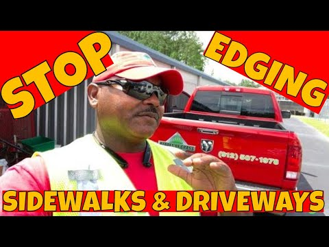 Stop EDGING sidewalks and driveway for a month to 6 weeks at a time