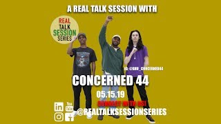 A Real Talk Session w/the Concerned 44