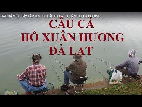 CÂU CÁ HỒ XUÂN HƯƠNG ĐÀ LẠT | HUỲNH KHOA FISHING