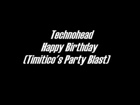 Technohead - Happy Birthday (Timitico's Party Blast)