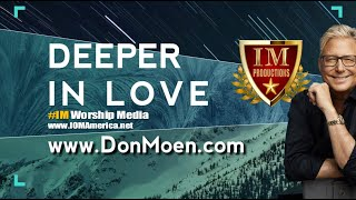 "#IM #Worship Media | Don Moen | ""Deeper In Love"""