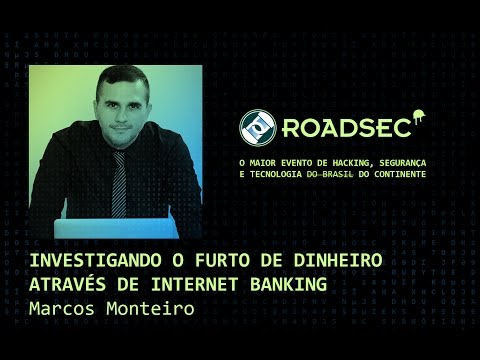 Investigando o furto de dinheiro através de Internet Banking - Marcos Monteiro