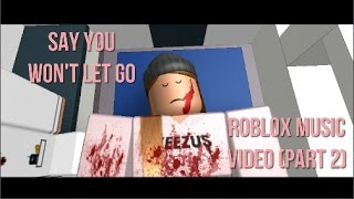 Say You Won't Let Go - Roblox Music Video (Part 2)