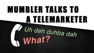 MUMBLER TALKS TO A TELEMARKETER (Prank Call)