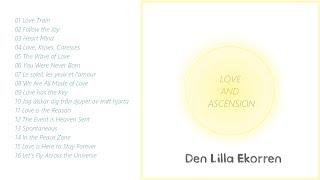 Love and Ascension (full album) ~ Den Lilla Ekorren