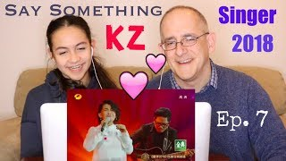 KZ Tandingan - Say Something | Singer 2018 | Episode 7 | REACTION