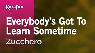 Karaoke Everybody's Got To Learn Sometime - Zucchero *