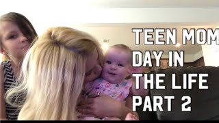 Teen Mom Day in the Life Part Two: Afternoon-Night
