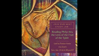 January 24, 2021 - The Study Lab - Fruit of the Spirit & Philip