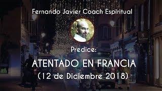 ATENTADO EN FRANCIA|PREDICCIÓN CUMPLIDA 2018|TIROTEO EN ESTRASBURGO|FERNANDO JAVIER COACH ESPIRITUAL