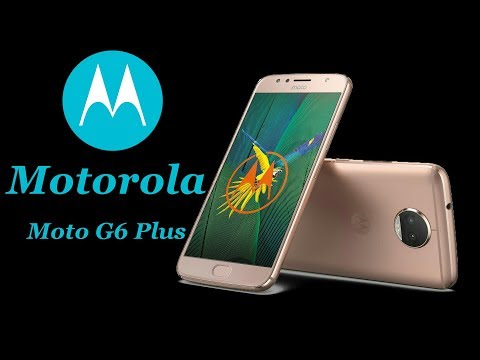 Motorola Moto G6 Plus 2018 | Specifications & Features | Price And Release Date