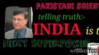 Pakistan scientist telling truth: India is next superpower