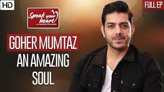 Goher Mumtaz   Tell All Interview   Speak Your Heart With Samina Peerzada   Full Episode