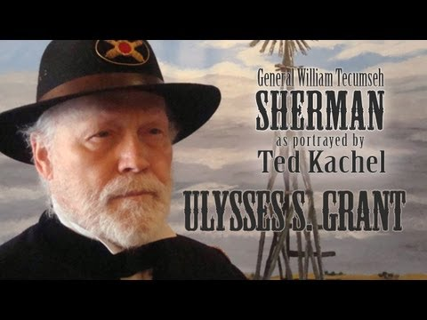 General William T. Sherman acted by Ted Kachel - Ulysses S. Grant