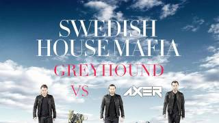 Swedish House Mafia VS Axer - Greyhound (Axer vocal cut)