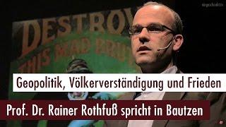 Dr. Rainer Rothfuß - Geopolitik, Völkerverständigung und Frieden (Bautzen, 06.03.2017)