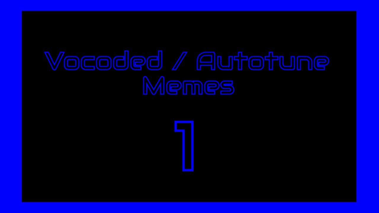 Vocoded/Autotune Meme Compilation